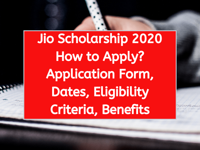 Jio Scholarship 2020 How to Apply? Application Form, Dates, Eligibility Criteria, Benefits