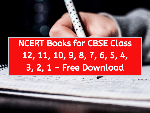 NCERT Books for CBSE Class 12, 11, 10, 9, 8, 7, 6, 5, 4, 3, 2, 1 – Free Download