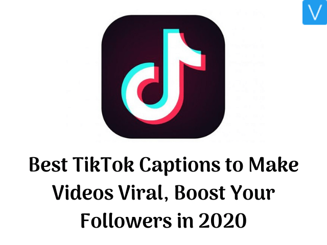 Best TikTok Captions to Make Videos Viral, Boost Your Followers in 2020
