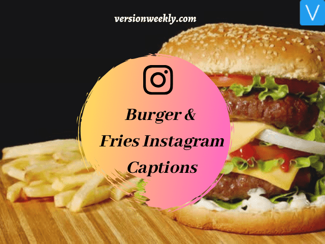 Burger and fries instagram captions