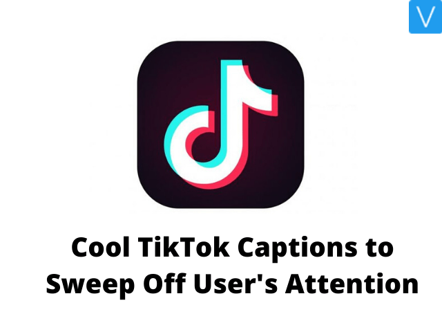 Cool TikTok Captions to Sweep Off User's Attention