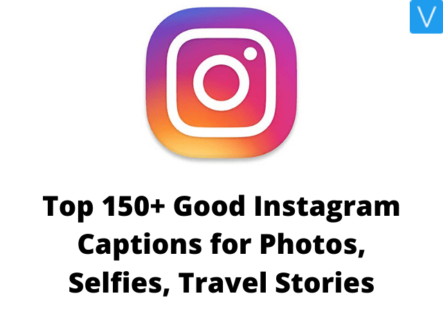 Good Instagram Captions for Photos, Selfies, Travel Stories
