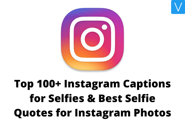 Top 100+ Instagram Captions for Selfies & Best Selfie Quotes for Instagram Photos