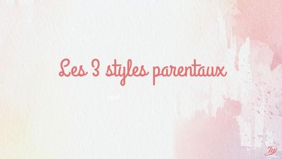 vers une parentalité positive-Les 3 styles parentaux