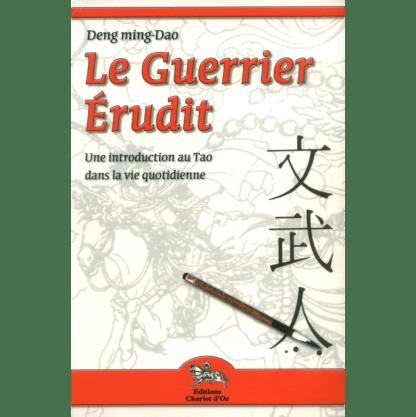 Le guerrier érudit Une introducion au tao dans la vie quotidienne