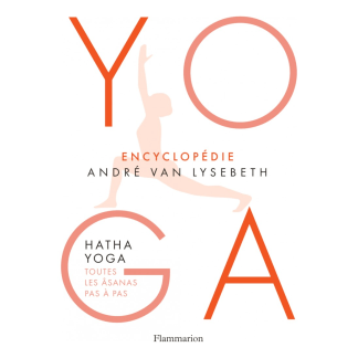 Yoga Encyclopédie hatha yoga Toutes les âsanas pas à pas