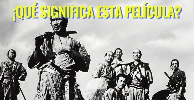 Imagen publicitaria de Los Siete Samuráis en ¡Qué significa esta película?