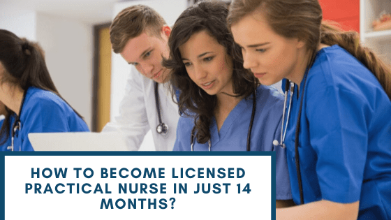 How To Become Licensed Practical Nurse in Just 14 months?