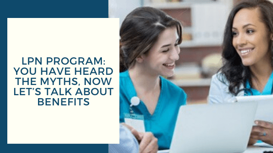 LPN Program: You Have Heard the Myths, Now Let's Talk About Benefits