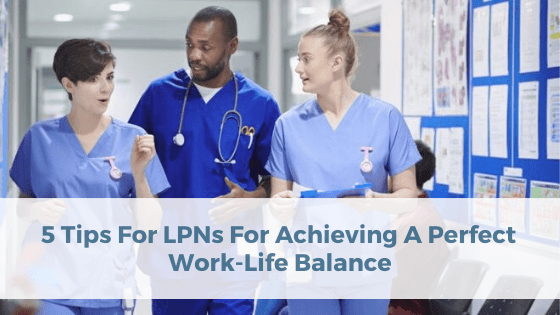 5 Tips For LPNs For Achieving A Perfect Work-Life Balance