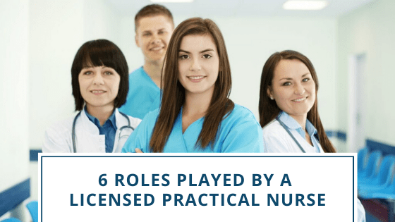 6 Roles Played By A Licensed Practical Nurse
