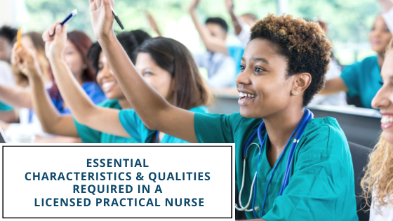 ESSENTIAL CHARACTERISTICS & QUALITIES REQUIRED IN A LICENSED PRACTICAL NURSE