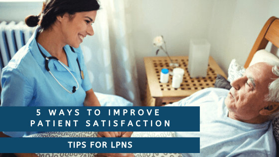 5 Ways to Improve Patient Satisfaction – Tips for LPNs
