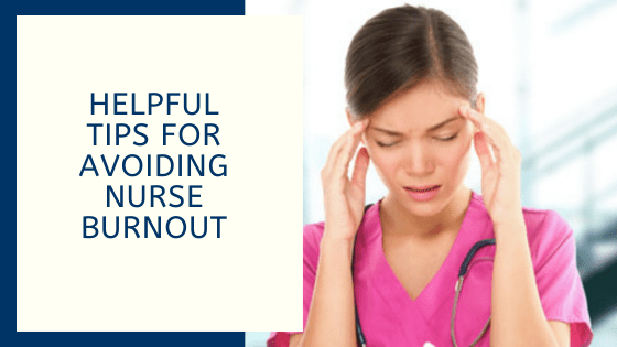 Helpful Tips for Avoiding Nurse Burnout