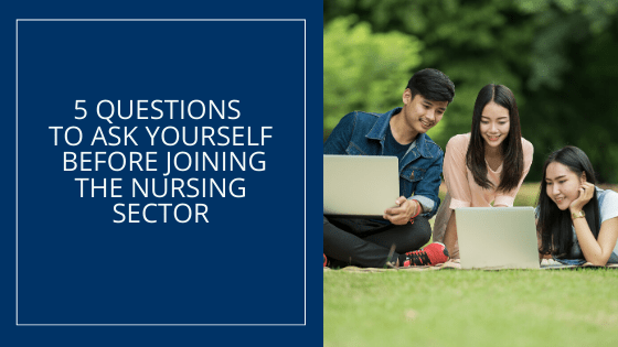 5 Questions To Ask Yourself Before Joining the Nursing Sector