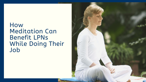 How Meditation Can Benefit LPNs While Doing Their Job