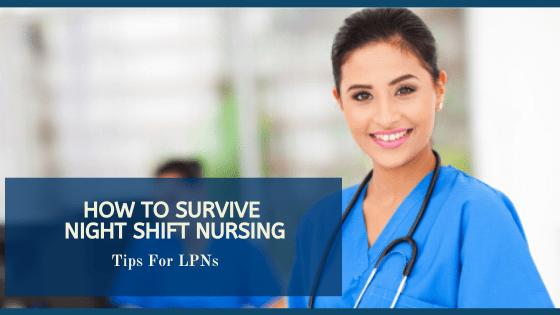 How To Survive Night Shift Nursing: Tips For LPNs