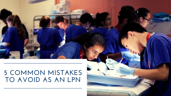 5 Common Mistakes To Avoid As An LPN