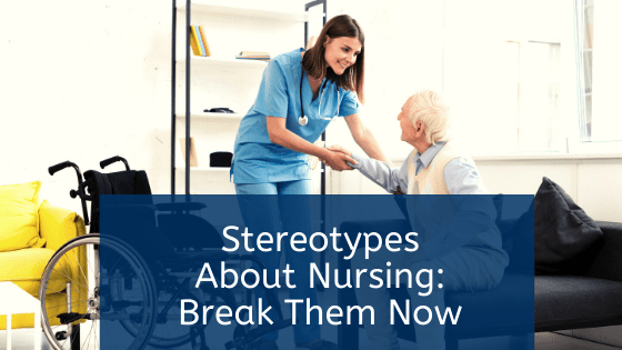 Stereotypes About Nursing: Break Them Now