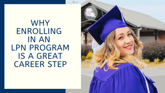 Why Enrolling In An LPN Program Is A Great Career Step