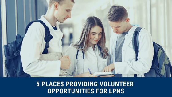 5 Places Providing Volunteer Opportunities For LPNs