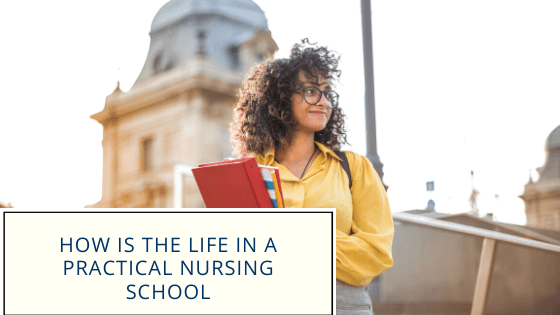 How Is The Life In A Practical Nursing School
