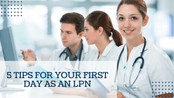 5 Tips For Your First Day As An LPN