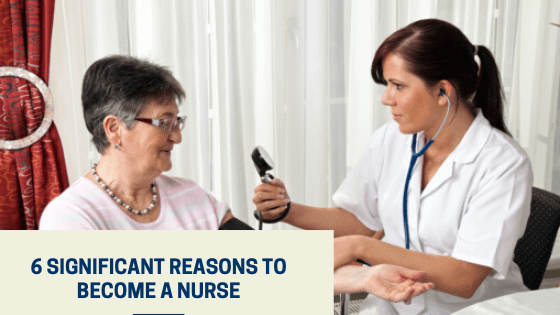 6 Significant Reasons To Become A Nurse