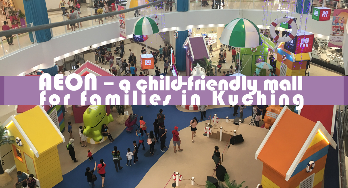 AEON - a child-friendly mall for families in Kuching