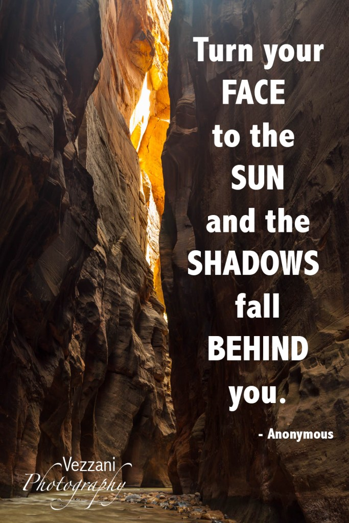 Face the Sun Inspirational Quote #TheNarrows #ZionNationalPark #VezzaniPhotography