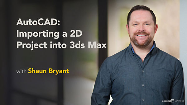 AutoCAD: Importing a 2D Project into 3ds Max By Shaun Bryant