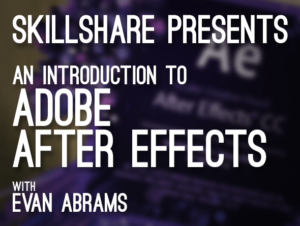 Introduction to Adobe After Effects: Getting Started with Motion Graphics By Evan Abrams