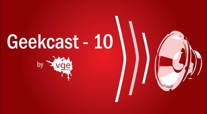 Geekcast – 10   Desmenuzamos el Nintendo Switch