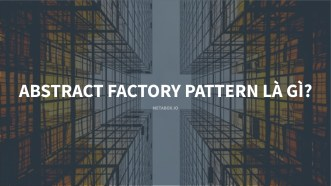 Abstract Factory Pattern là gì