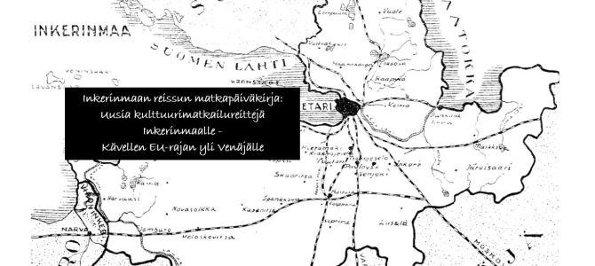 Uusia kulttuurimatkailureittejä Inkerinmaalle – Kävellen EU-rajan yli Venäjälle