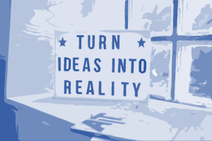 Turn your ideas into reality