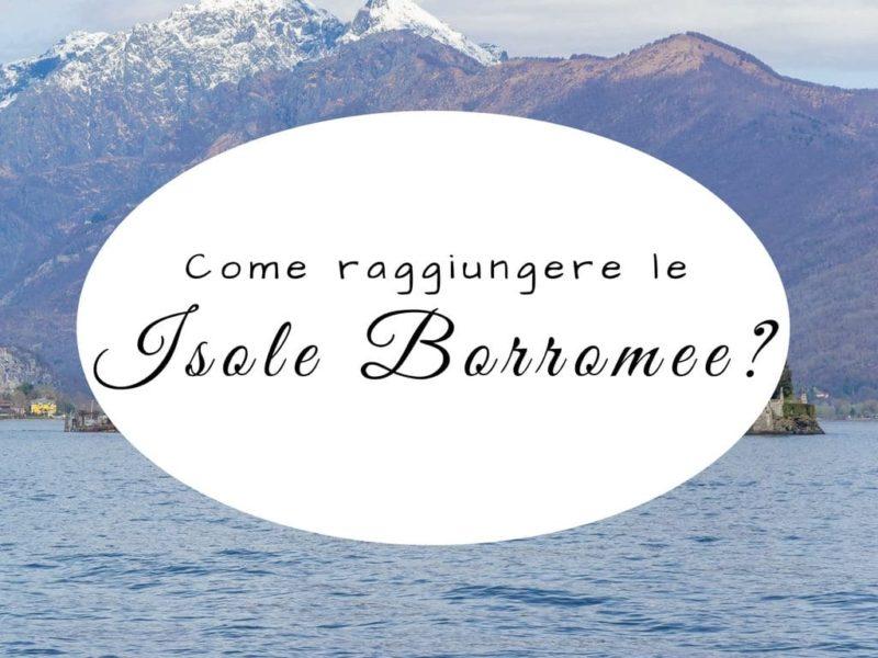 Come raggiungere le Isole Borromee?