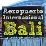 Aeropuerto de Bali: Todo lo que necesitas saber