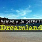 Playa Dreamland [Recomendada 2020]