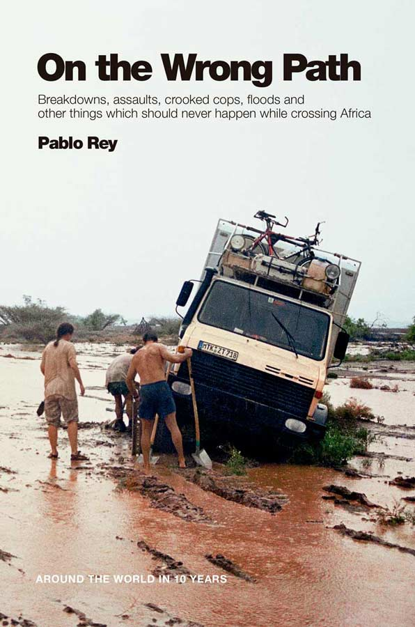 Cover of On the Wrong Path breakdowns, assaults, crooked cops, floods and other things which should never happen while overlanding Africa. Book by Pablo Rey