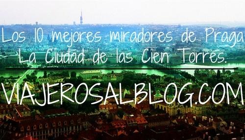 Los 10 mejores miradores de Praga: la Ciudad de las Cien Torres. ViajerosAlBlog.com