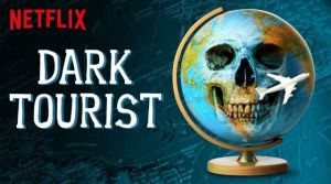 Programa Dark Tourist de Netflix