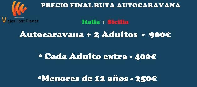PRECIO FINAL RUTA AUTOCARAVANA ITALIA + SICILIA Autocaravana + 2 Adultos - 900€. Cada Adulto extra - 400€. Menores de 12 años - 250€