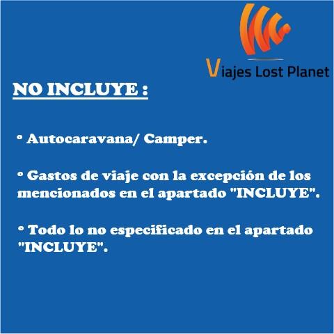 """NO INCLUYE: Autocaravana/Camper. Gastos del viaje con la excepción de los mencionados en el apartado """"INCLUYE"""". Todo lo no especificado en el apartado """"INCLUYE""""."""