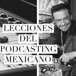VP 004 Lecciones del podcasting mexicano