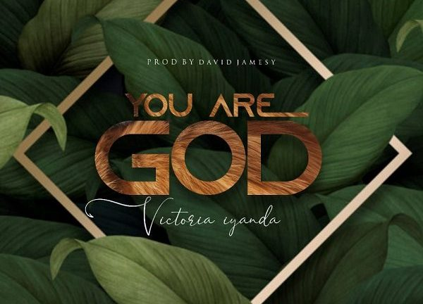 You Are God – Victoria Iyanda
