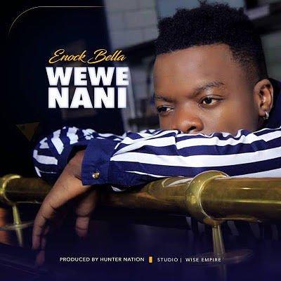 Enock Bella - Wewe Nani | DOWNLOAD MP3