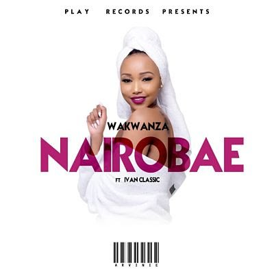 AUDIO: Wakwanza Ft. Ivan Classic - Nairobae | DOWNLOAD MP3