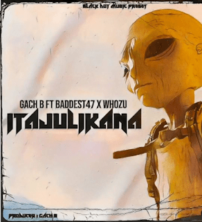 Download | Gachi B Ft Baddest 47 x Whozu - Itajulikana Mp3 Audio