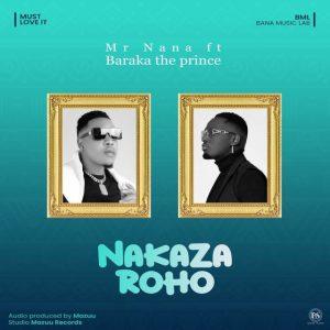 Download | MR NANA X BARAKA THE PRINCE – NAKAZA ROHO Mp3 Audio